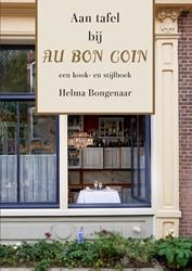 Aan tafel bij Au Bon Coin -een kook- en stijlboek Bongenaar, Helma