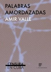 Palabras amordazadas -censura en Cuba Valle, Amir