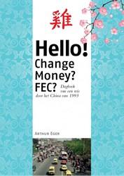 Hello! Change Money? FEC? -Dagboek van een reis door het China van 1993 Eger, Arthur