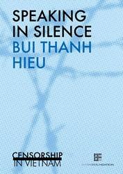 Speaking in silence -censorship in Vietnam Hieu, Bui Tanh