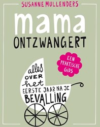 Mama ontzwangert -alles over het eerste jaar na je bevalling Mullenders, Susanne