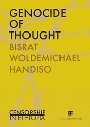 Genocide of thoughts -censorship in Ethiopia Woldemichael, Handiso Bisrat