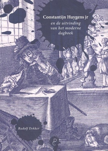 Observaties van een zeventiende-eeuwse w -Constantijn Huygens jr en de u itvinding van het moderne dagb Dekker, Rudolf