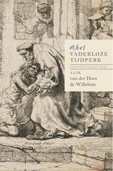 Het vaderloze tijdperk -verzamelde werken Does de Willebois, A.E.M. van der