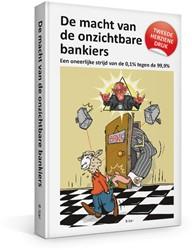 De macht van de onzichtbare bankiers -Een oneerlijke strijd van de 0 ,1 tegen de 99,9% Izar, B.