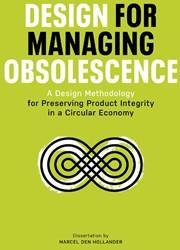 Design for Managing Obsolescence -A Design Methodology for Prese rving Product Integrity in a C Hollander, Marcel den