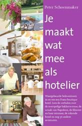 Je maakt wat mee als hotelier, Waargebeu -waargebeurde belevenissen in e n om een Frans boutique hotel. Schoenmaker, Peter