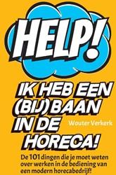 Help! Ik heb een (bij)baan in de hor -Alles wat je moet weten over werken in de bediening van een Verkerk, Wouter