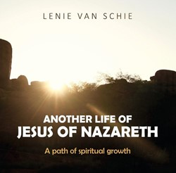 Another Life of Jesus of Nazareth -a path of spiritual growth Schie, Lenie van