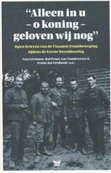 Alleen in u - o koning - geloven wij nog -Open brieven van de Vlaamse Fr ontbeweging tijdens de Eerste