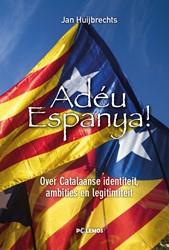 Adeu Espanya! -Over Catalaanse identiteit, am bities & legitimiteit Huijbrechts, Jan