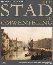 Een stad in omwenteling -Een reis door Mechelen in de l ange negentiende eeuw 1789-191 Lannoy, Herwig De