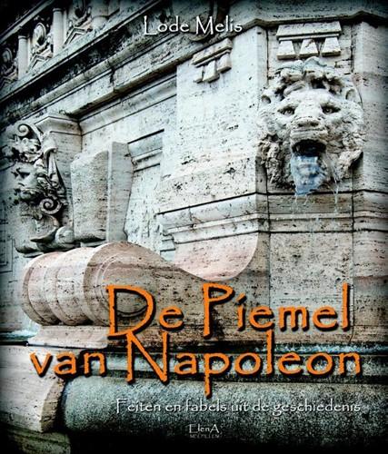 De piemel van Napoleon -feiten en fabels uit de geschi edenis Melis, Lode