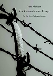 The Concentration Camp: The True Story o -The true Story of a Belgian te enager Mertens, Vera