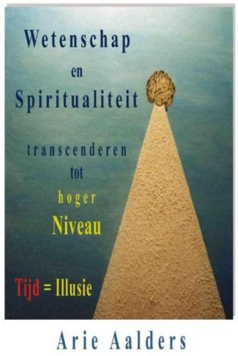 Wetenschap en spiritualiteit transcender -tijd =illusie Aalders, Arie