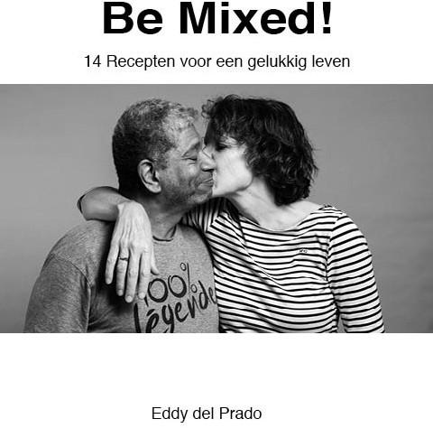 Be Mixed! -14 Recepten voor een gelukkig leven. Prado, Eddy del