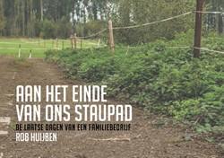 Aan het einde van ons staupad -De laatste dagen van een famil iebedrijf Huijben, Rob