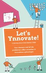 Let's Ynnovate! -Voor doeners met lef die probl emen willen omzetten in innova Pullen, Fleur