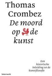 De moord op de kunst -een historische inleiding tot de kunstfilosofie Crombez, Thomas