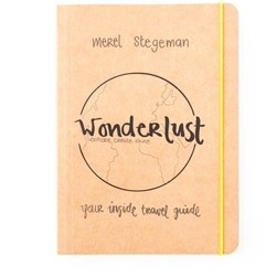 Wonderlust - Your inside travel guide -explore, create,shine; your in side travel guide Stegeman, Merel