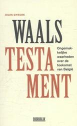 Waals testament -ongemakkelijke waarheden over de toekomst van Belgie Gheude, Jules