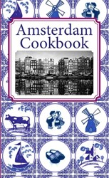 Amsterdam Cook Book -Tradition food, recipes and st ories of Holland's capita Noe, Frank