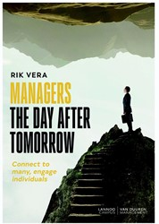 Managers the day after tomorrow -Connect to many. Engage indivi duals. Praktische tips voor ra Vera, Rik