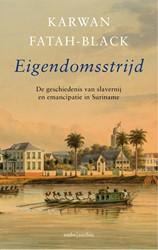 Eigendomsstrijd -De geschiedenis van slavernij en emancipatie in Suriname Fatah-Black, Karwan