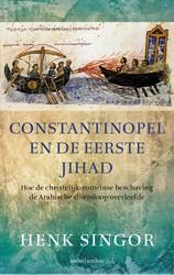 Constantinopel en de eerste jihad -Hoe de christelijk-romeinse be schaving de Arabische stormloo Singor, Henk