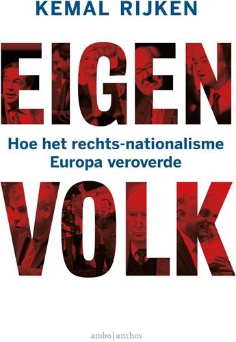Eigen volk -Hoe het rechts-nationalisme Eu ropa veroverde Rijken, Kemal
