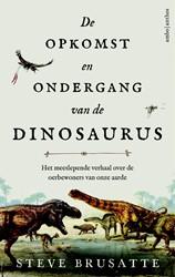 De opkomst en ondergang van de dinosauru -Het meeslepende verhaal over d e oerbewoners van onze aarde Brusatte, Steve