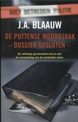 De Puttense moordzaak - dossier gesloten -de volledige geschiedenis tot en met de veroordeling van de Blaauw, J.A.