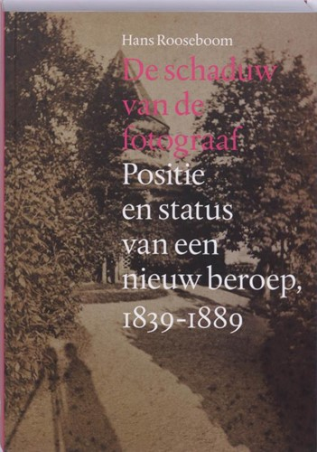 De schaduw van de fotograaf -positie en status van een nieu w beroep: fotografie in Nederl Rooseboom, H.