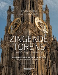 Zingende torens - Singing Towers -Vlaamse beiaarden in beeld - F lemish carillons in pictures Dill, Andreas