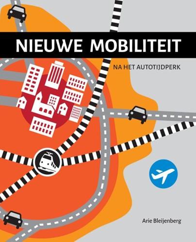 Nieuwe mobiliteit -na het autotijdperk Bleijenberg, Arie