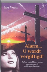 ALARM U WORDT VERGIFTIGD -ZAL DE WERELD TEN ONDER GAAN A AN GIF, MILIEU EN BEDROG? VEEN, I.