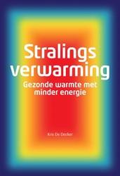 Stralingsverwarming -gezonde warmte met minder ener gie Decker, Kris De