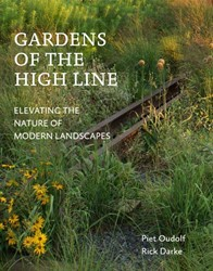 Gardens of the High Line -elevating the nature of modern landscapes Oudolf, Piet