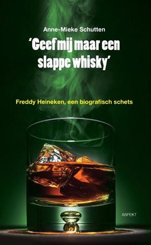 Geef mij maar een slappe whisky -Freddy Heineken, een biografis che schets Schutten, A.-M.