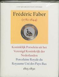 Frederic Faber (1782-1844) -Koninklijk Porselein uit het V erenigd Koninkrijk der Nederla Quarles van Ufford, C.