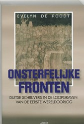 Onsterfelijke fronten -Duitse schrijvers in de loopgr aven van de Eerste Wereldoorlo Roodt, E. de