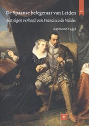 3 Oktoberlezingen De Spaanse belegeraar -het eigen verhaal van Francisc o de Valdes Fagel, Raymond