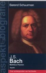 Aspekt Biografie J.S.Bach - Matthaus Pas -over achtergronden van het Lib retto Schuurman, B.