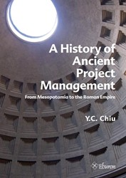 A History of Ancient Project Management -from Mesopotamia to the Roman Empire Chiu, Y.C.