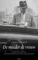 De moeder de vrouw -Mythe en misverstand rond het beroemde gedicht van Martinus Oosthoek, Andreas