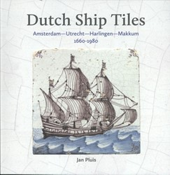 Dutch Ship Tiles -Amsterdam-Utrecht-Harlingen-Ma kkum 1660-1980 Pluis, Jan