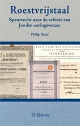 Roestvrijstaal -speurtocht naar de erfenis van Joodse Oorlogswezen Staal, P.