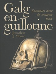 Galg en guillotine -Executies door de eeuwen heen Moore, Jonathan J.