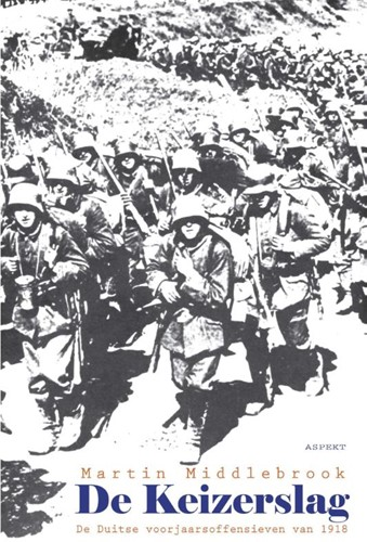 De Keizerslag -De Duitse offensieven van 1918 Middlebrook, Martin