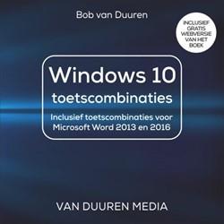 Toetscombinaties Windows 10 -inclusief toetscombinaties voo r Microsoft Word 2013 en 2016 Duuren, Bob van